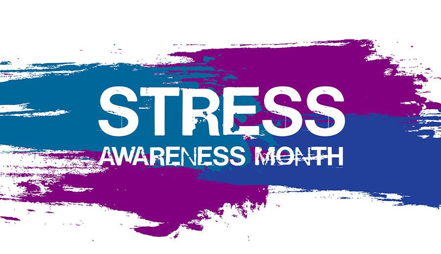 Stress Awareness Month: A True Stress Buster